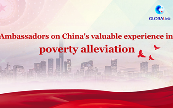 GLOBALink | Ambassadors on China's valuable experience in poverty alleviation